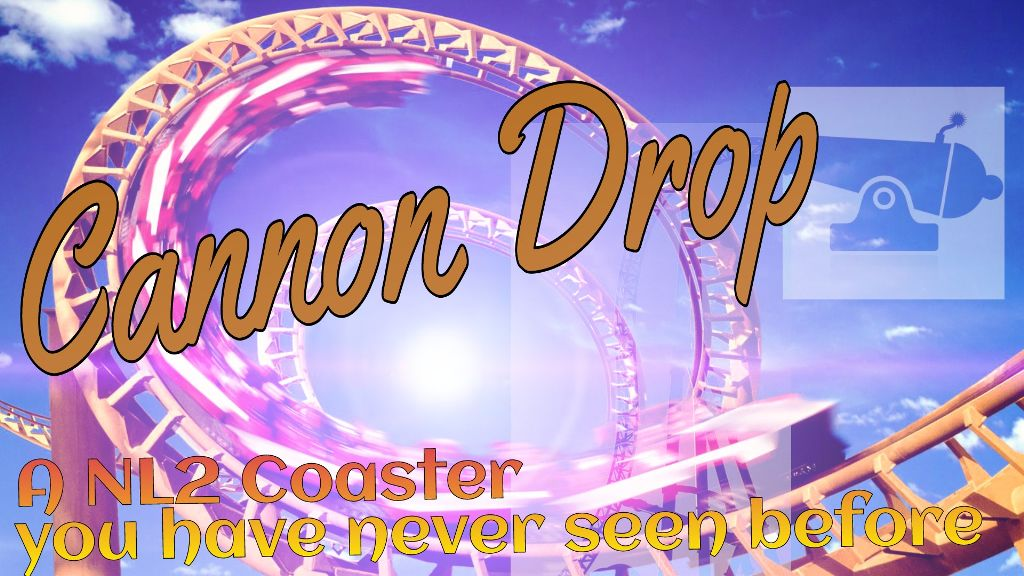 My new  #NL2 Coaster Cannon Drop   Coming soon...